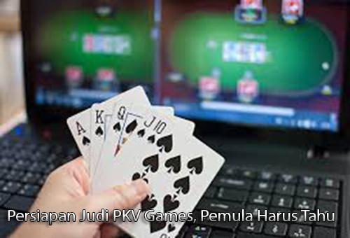 Persiapan Judi PKV Games, Pemula Harus Tahu